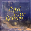 Lord, Your Return